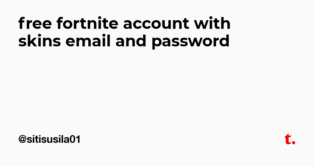 free fortnite account with skins email and password — Teletype