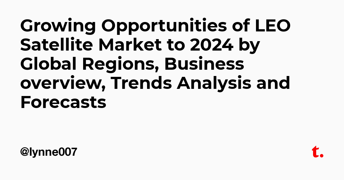 Growing Opportunities of LEO Satellite Market to 2024 by Global