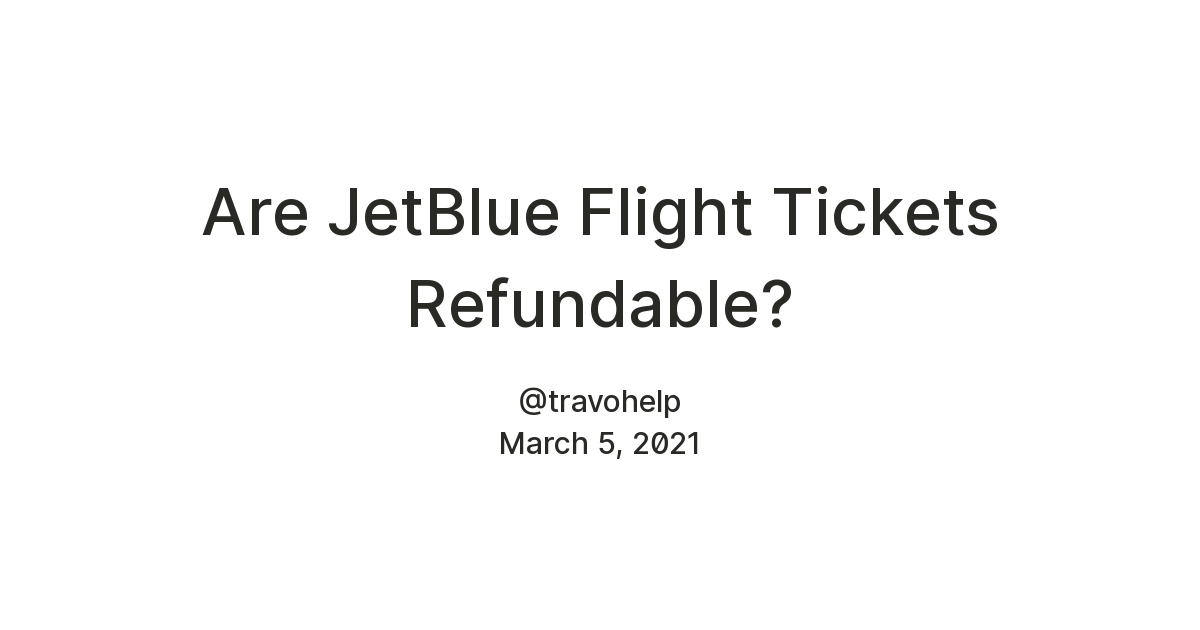 Are JetBlue Flight Tickets Refundable?