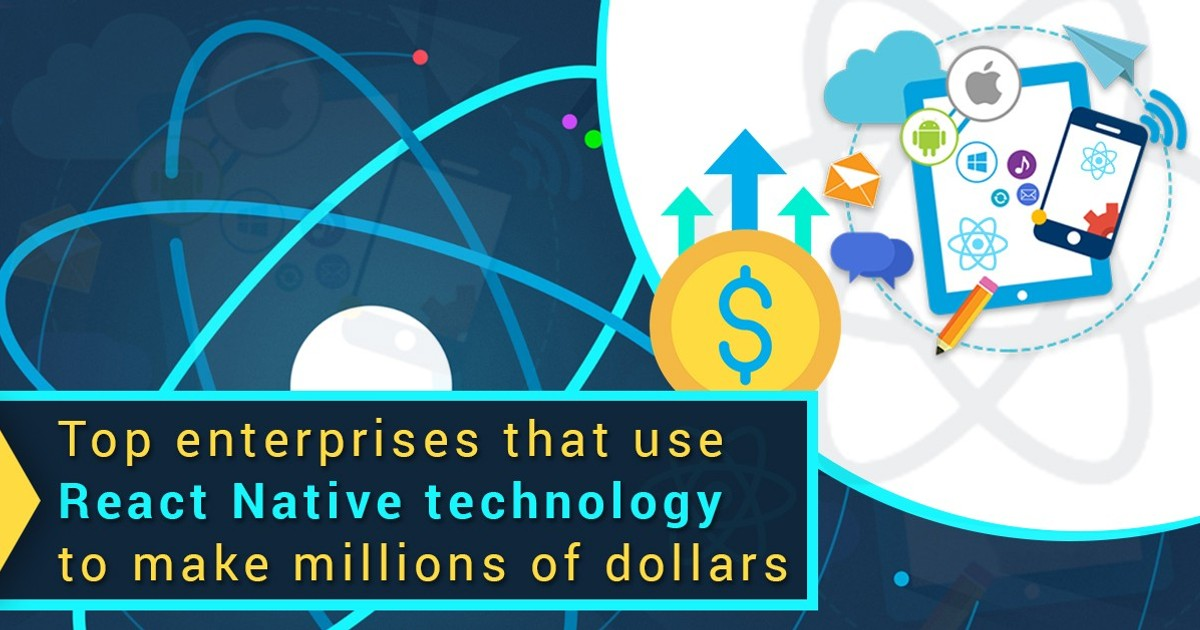 Top enterprises that use React Native technology to make millions of dollars