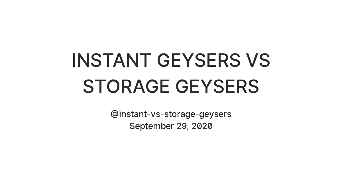 INSTANT GEYSERS VS STORAGE GEYSERS