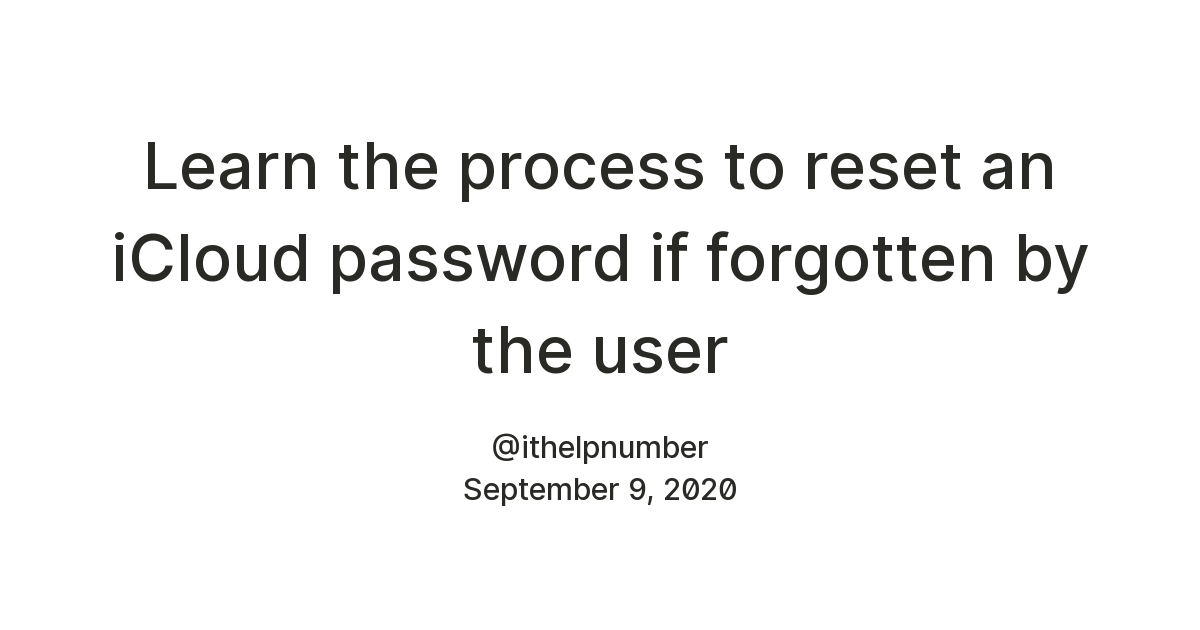 Learn the process to reset an iCloud password if forgotten by the user
